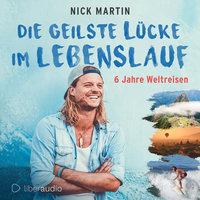 Die geilste Lücke im Lebenslauf: 6 Jahre Weltreisen - Nick Martin, Anita Vetter
