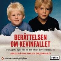 Berättelsen om Kevinfallet : Familjens egna ord om den stora rättsskandalen - Andreas Slätt, Familjen Karlsson-Dahlén