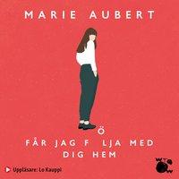 Får jag följa med dig hem - Marie Aubert