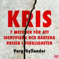 Kris - 7 metoder för att identifiera och hantera kriser i verkligheten - Varg Gyllander