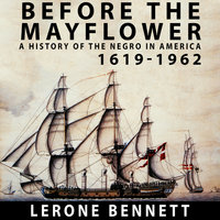 Before the Mayflower A History of the Negro in America, 1619-1962 - Lerone Bennett