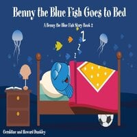 Benny the Blue Fish Goes to Bed (A Benny the Fish Story, Book 2) - Howard Dunkley, Geraldine Dunkley