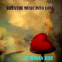 Breathe Music into Love - Yuwrian Rise