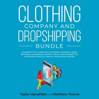 Clothing Company and Dropshipping Bundle: Combined for a Massively Successful Business, Learn Branding, Ecommerce, Shopify, Social Media Marketing, Instagram Strategy, Graphic Design and Fashion - Taylor Mansfield, Matthew Thoma