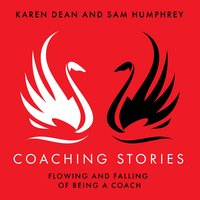 Coaching Stories: Flowing and Falling of Being a Coach - Karen Dean, Sam Humphrey