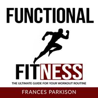 Functional Fitness: The Ultimate Guide for Your Workout Routine - Frances Parkison