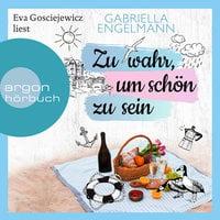 Zu wahr, um schön zu sein - Gabriella Engelmann
