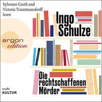 Die rechtschaffenen Mörder - Ingo Schulze