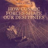 How Cosmic Forces Shape Our Destinies - Nikola Tesla
