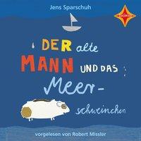 Der alte Mann und das Meerschweinchen - Jens Sparschuh