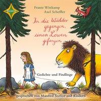 In die Wälder gegangen, einen Löwen gefangen - Gedichte und Findlinge - Axel Scheffler, Frantz Wittkamp