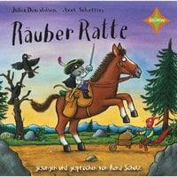 Räuber Ratte - Julia Donaldson, Axel Scheffler