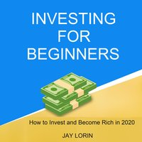 Investing for Beginners: How to Invest and Become Rich in 2020 - Jay Lorin