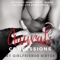 My Girlfriends Sister An Erotic True Confession - Aaural Confessions