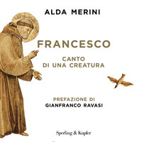 Francesco - canto di una creatura - Alda Merini