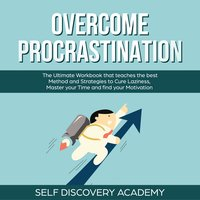 Overcome Procrastination: The Ultimate Workbook that teaches the best Method and Strategies to Cure Laziness, Master your Time and find your Motivation - Self Discovery Academy