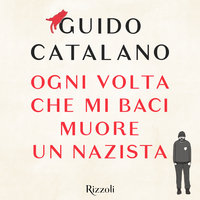 Ogni volta che mi baci muore un nazista - Guido Catalano