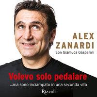 Volevo solo pedalare - Gianluca Gasparini, Alex Zanardi