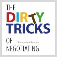 The Dirty Tricks of Negotiating - George van Houtem