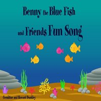 Benny the Blue Fish and Friends Fun Song - Howard Dunkley, Geraldine Dunkley