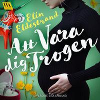 Att vara dig trogen - Elin Eldestrand