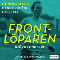 Frontlöparen. Gunder Hägg - hans uppgång och fall - Björn Lundberg