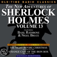 The New Adventures Of Sherlock Holmes, Volume 13:episode 1: The Night Before Christmas Episode 2: Case Of The Iron Box - Sir Arthur Conan Doyle