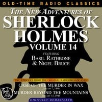 The New Adventures Of Sherlock Holmes, Volume 14: Episode 1: Case Of The Murder In Wax. Episode 2: Murder Beyond The Mountains - Sir Arthur Conan Doyle