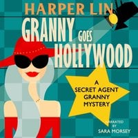Granny Goes Hollywood: Book 5 of the Secret Agent Granny Mysteries - Harper Lin