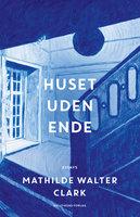 Huset uden ende - Mathilde Walter Clark
