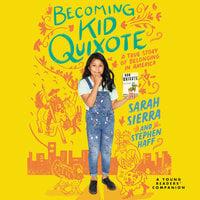 Becoming Kid Quixote: A True Story of Belonging in America - Stephen Haff, Sarah Sierra