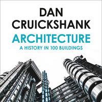 Architecture: A History in 100 Buildings - Dan Cruickshank