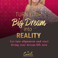 Turn your big dream into reality! Get into alignment and start living your dream life now - Camilla Kristiansen