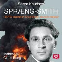 Spræng-Smith - I BOPA-sabotøren Knud Børge Jensens fodspor - Søren Knudsen