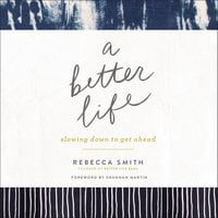 A Better Life: Slowing Down to Get Ahead - Rebecca Smith