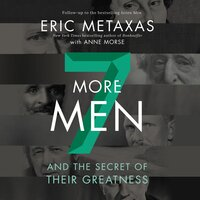 Seven More Men: And the Secret of Their Greatness - Eric Metaxas