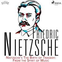 Nietzsche's The Birth of Tragedy: From the Spirit of Music - Friedrich Nietzsche