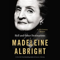 Hell and Other Destinations: A 21st-Century Memoir - Madeleine Albright