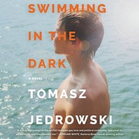 Swimming in the Dark: A Novel - Tomasz Jedrowski