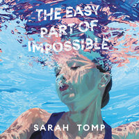 The Easy Part of Impossible - Sarah Tomp