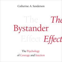 The Bystander Effect: The Psychology of Courage and Inaction - Catherine Sanderson