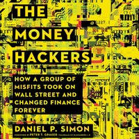 The Money Hackers: How a Group of Misfits Took on Wall Street and Changed Finance Forever - Daniel P. Simon