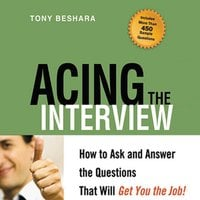 Acing the Interview: How to Ask and Answer the Questions That Will Get You the Job - Tony Beshara