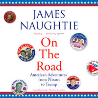 On the Road: Adventures from Nixon to Trump - James Naughtie