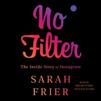 No Filter: The Inside Story of Instagram - Sarah Frier