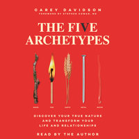 The Five Archetypes: Discover Your True Nature and Transform Your Life and Relationships - Carey Davidson