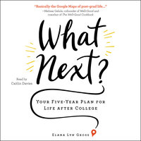 What Next? – Your Five-Year Plan for Life after College - Elana Lyn Gross