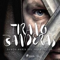 Tirano Banderas - Ramón María Del Valle Inclán