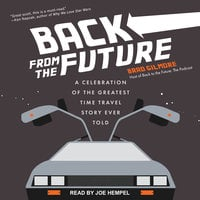 Back From the Future: A Celebration of the Franchise that Defined the Time Travel Genre - Brad Gilmore