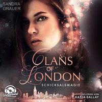 Clans of London - Band 2: Schicksalsmagie - Sandra Grauer